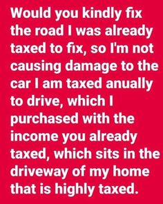 So DAMN True .oswego NY roads suck and taxes so high! Great Quotes, Me Quotes, Funny Quotes, Inspirational Quotes, Funny Memes, Sarcastic Quotes, Political Quotes, Political Science, Thing 1