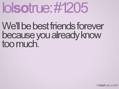 lol thats prob why I have way to many friends and best friends