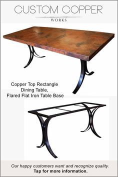 """Copper Top Table – 72"""" x 30"""" x 2.25"""". The JUSTINA forged iron, flared leg table base design works well for banquette small spaces. The flat iron table base design can easily be modified to support larger copper top tables. This copper top dining table design compliments Contemporary, Traditional, Modern, even Industrial décor palettes."""