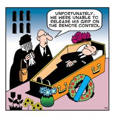 Funeral Humor: We were not able to release his grip on the remote control