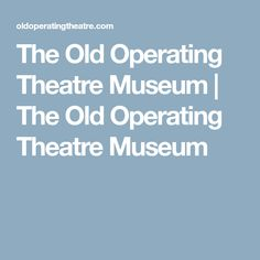The Old Operating Theatre Museum | The Old Operating Theatre Museum