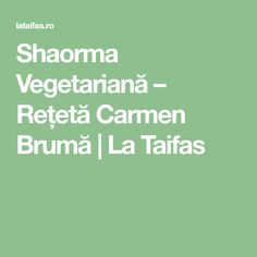 Shaorma Vegetariană – Rețetă Carmen Brumă   La Taifas