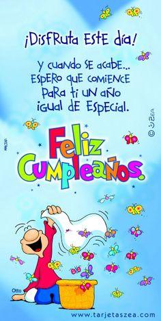 ¡Disfruta este día! Y cuando se acabe… espero que comience para ti un año igual de especial. Feliz cumpleaños.