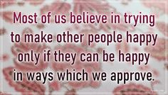 """""""Most of us believe in trying to make other people happy only if they can be happy in ways which we approve."""" – Robert S. Lynd #aylake #happiness #quotes #happinessquotes Happiness Quotes, Happy Quotes, Other People, Everything, Believe, Canning, Luck Quotes, Funny Qoutes, Home Canning"""