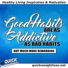 """Good habits are as addictive as bad habits, but much more rewarding."" - Harvey MacKay.   Healthy Living Inspiration and Motivation from Quick Weight Loss Centers. http://quickweightloss.net  #qwlc #weightloss"