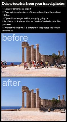 Delete tourists from your travel photos using Photoshop. I don't have Photoshop, but if I ever do, this will come in handy!