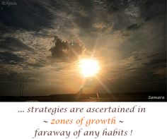 ... #strategies are ascertained in ~ zones of #growth ~ faraway of any #habits !