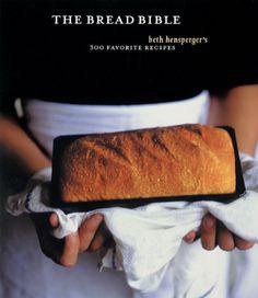 The Bread #Bible: 300 Favorite Recipes/Beth Hensperger