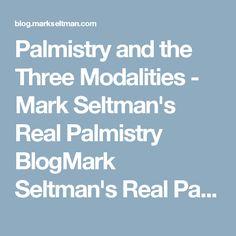 Palmistry and the Three Modalities - Mark Seltman's Real Palmistry BlogMark Seltman's Real Palmistry Blog