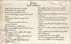 """""""Elena"""" by Pat Mora A poem by Pat Mora exploring themes such as learning English as a foreign language, parent/child relationships, isolation and learning as an adult. Foreign Language, Learning English, Kids And Parenting, Exploring, Poems, Relationships, About Me Blog, Activities, Sayings"""