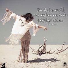 Do what your wild soul inspires you to do. Unapologetically.. - Shikoba. WILD WOMAN SISTERHOODॐ #WildWomanSisterhood #wildwoman #wildwomanmedicine #nature #shikoba #mothershikoba #repost #EmbodyYourWildNature