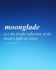 moonglade (n.) Origin: Latin: the bright reflection of the moon's light on water.