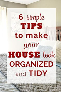 6 SIMPLE TIPS TO MAKE YOUR HOUSE LOOK ORGANIZED AND TIDY