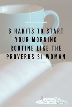 6 Habits To Start Your Morning Routine Like The Proverbs 31 Woman - The Thin Place