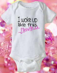I Woke Up Like This FLAWLESS Beyonce Baby by conklincreations, $10.99