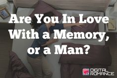Are You In Love With a Memory, or a Man? - Are you in love with a vey old flame? Read on as Claire Casey explains that even though some old romances can be rekindled, you may be betting your heart on a ghost of a relationship instead. #oldloves #love #advice #dating #relationships