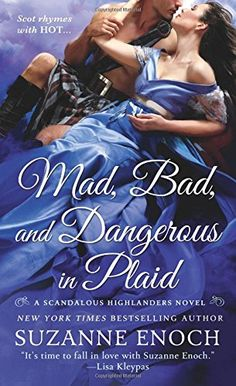 Mad, Bad, and Dangerous in Plaid: A Scandalous Highlanders Novel by Suzanne Enoch http://www.amazon.com/dp/1250041627/ref=cm_sw_r_pi_dp_7qqVub19T2WA4