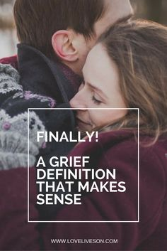 """Read the BEST Grief Definition that you will ever find. Discover answers to the question: """"What does grief mean for my life?"""" #loveliveson"""