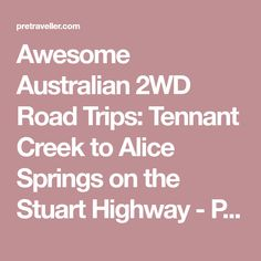 Awesome Australian 2WD Road Trips: Tennant Creek to Alice Springs on the Stuart Highway - Pretraveller