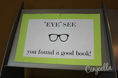 Eye See You Found a Good Book. Use this with novelty glasses.