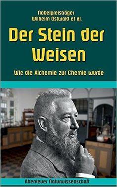 Der Stein der Weisen: Wie die Alchemie zur Chemie wurde Abenteuer Naturwissenschaft: Amazon.de: Klaus-Dieter Sedlacek, Wilhelm Ostwald: Bücher