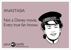 ANASTASIA Not a Disney movie, Every true fan knows. But we love her just as much as our Disney princesses.