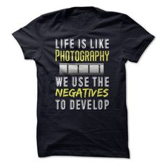 Life is Like Photography We Use The Negatives to Develop