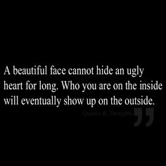 A beautiful face cannot hide an ugly heart for long. Who you are on the inside will eventually show up on the outside. Yep ugly ugly heart you have. Up Quotes, Quotable Quotes, Great Quotes, Quotes To Live By, Life Quotes, Inspirational Quotes, Today Quotes, Qoutes, The Words