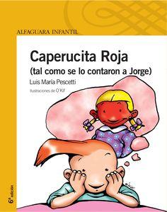 """Caperucita Roja (tal como se lo contaron a Jorge)"" - Luis María Pescetti (Alfaguara)"