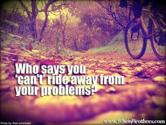 Who says you cant ride away from your problems? #quote #inspiration #motivation