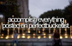 accomplish everything posted on perfectbucketlist.