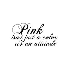 Pink is not just a color its an attitude...