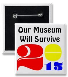 Our Museum Will Survive 2013 - Button #museum