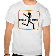 I Tried It At Home Funny Stunts T-shirt. Accept no imitators and keep a first aid kit nearby.