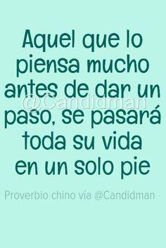 """""""Aquel que lo #Piensa mucho antes de dar un paso, se pasará toda su #Vida en un solo pie"""". #Proverbio #Chino @candidman #Frases #Candidman"""