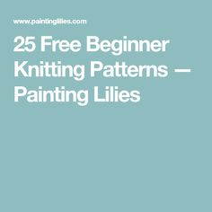 25 Free Beginner Knitting Patterns — Painting Lilies Beginner Knitting Patterns, Knitting For Beginners, Knitting Projects, How To Start Knitting, Painting Patterns, Lilies, Free Pattern, Diy Crafts, Cowls