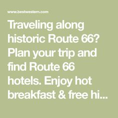Traveling along historic Route 66? Plan your trip and find Route 66 hotels. Enjoy hot breakfast & free high-speed internet at Best Western Hotels & Resorts.