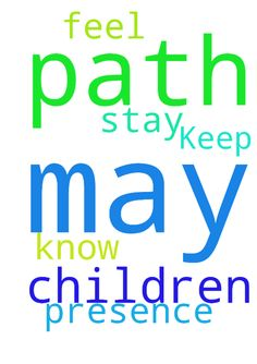Keep my children on your path -  Please may my children stay on your path may they know and feel your presence. In Jesus name I pray.  Posted at: https://prayerrequest.com/t/HZR #pray #prayer #request #prayerrequest