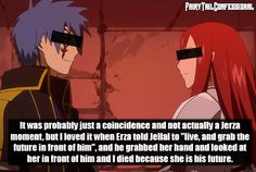 """It was probably just a coincidence and not actually a Jerza moment, but I loved it when Erza told Jellal to """"live, and grab the future in front of him"""" and he grabbed her hand and looked at her in front of him and I died because she is his future."""