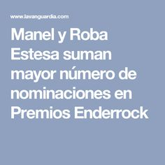 Manel y Roba Estesa suman mayor número de nominaciones en Premios Enderrock