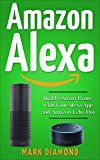 Free Kindle Book -   Amazon Alexa: Build a Smart Home with Your Alexa App and Amazon Echo Dot (Updated for 2017)