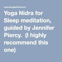 Yoga Nidra for Sleep meditation, guided by Jennifer Piercy. (I highly recommend this one)