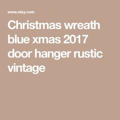 Christmas wreath blue xmas 2017 door hanger rustic vintage