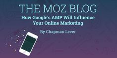 How Google's AMP Will Influence Your Online Marketing - Moz https://moz.com/blog/how-googles-amp-will-influence-your-online-marketing via Moz #SEO #DigitalMarketing