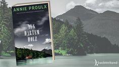 Annie Proulx: Aus hartem Holz