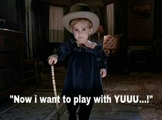 """Now i want to play with YUUU!"" (""Pet Sematary"", 1989)"