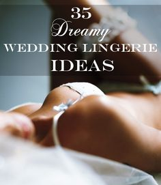 35 Dreamy Wedding Lingerie Ideas- HAHA I couldn't help it, personally I think G would look dreamy in any of these