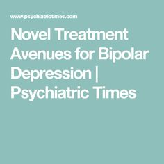 Novel Treatment Avenues for Bipolar Depression | Psychiatric Times