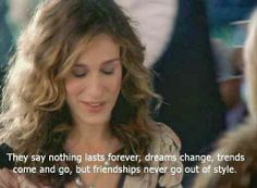 Carrie Bradshaw´s quote - They say nothing lasts forever; dreams change, trends come and go, but friendships never go out of style. Sex and the city Friendship Love, Friendship Quotes, Tv Show Quotes, Movie Quotes, Funny Quotes, Badass Quotes, Quotable Quotes, Julia Faria, City Quotes