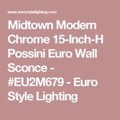 Midtown Modern Chrome 15-Inch-H Possini Euro Wall Sconce - #EU2M679 - Euro Style Lighting